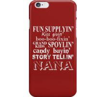 Funny Supplying Kissing Giving Boo-Boo Fixing Grand Kids Spoiling Candy Buying Story Telling Nana - Custom Tshirt iPhone Case/Skin