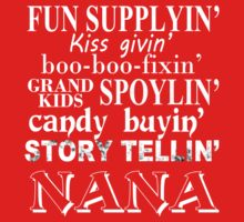 Funny Supplying Kissing Giving Boo-Boo Fixing Grand Kids Spoiling Candy Buying Story Telling Nana - Custom Tshirt by custom333