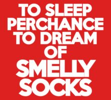 To sleep Perchance to dream of smelly socks Kids Clothes