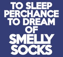 To sleep Perchance to dream of smelly socks by onebaretree
