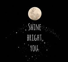 Shine bright, you. by chiakidestinee