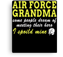 AIR FORCE GRANDMA SOME PEOPLE DREAM OF MEETING THEIR HERO I SPOILED MINE Canvas Print