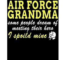 AIR FORCE GRANDMA SOME PEOPLE DREAM OF MEETING THEIR HERO I SPOILED MINE Photographic Print