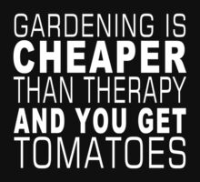 Gardening Is Cheaper Than Therapy And You Get Tomatoes - Funny Tshirts by custom333