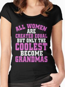 ALL WOMEN ARE CREATED EQUAL BUT ONLY THE COOLEST BECOME GRANDMAS Women's Fitted Scoop T-Shirt