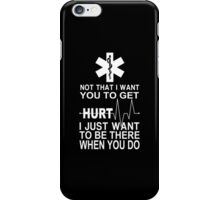 Not That I Want You To Get Hurt I Just Want To Be There When You Do - Custom Tshirt iPhone Case/Skin
