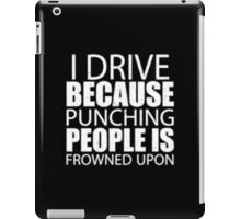I Drive Because Punching People Is Frowned Upon - T-shirts & Hoodies iPad Case/Skin