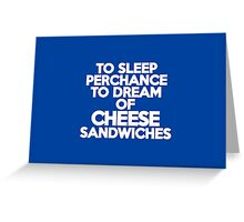 To sleep Perchance to dream of cheese sandwiches Greeting Card