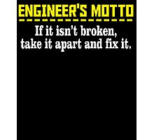 ENGINEER'S MOTTO IF IT ISN'T BROKEN, TAKE IT APART AND FIX IT Photographic Print