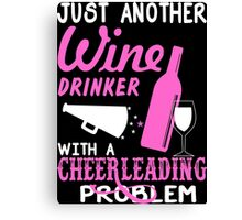 Just Another Wine Drinker With A Cheerleading Problem - Custom Tshirt Canvas Print