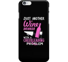 Just Another Wine Drinker With A Cheerleading Problem - Custom Tshirt iPhone Case/Skin