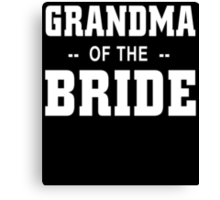 GRANDMA OF THE BRIDE Canvas Print
