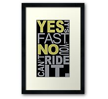 Yes It's Fast, No You Can't Ride It - Custom Tshirt Framed Print