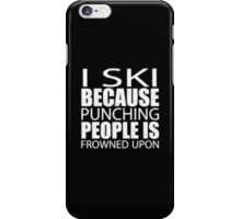 I SKI Because Punching People Is Frowned Upon - T-shirts & Hoodies iPhone Case/Skin