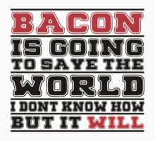 Bacon Is Going To Save The World I Don't Know How But It Will - Custom Tshirt by custom333