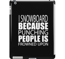 I Snowboard Because Punching People Is Frowned Upon - T-shirts & Hoodies iPad Case/Skin
