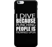 I Dive Because Punching People Is Frowned Upon - T-shirts & Hoodies iPhone Case/Skin