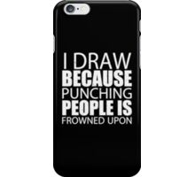 I Draw Because Punching People Is Frowned Upon - T-shirts & Hoodies iPhone Case/Skin