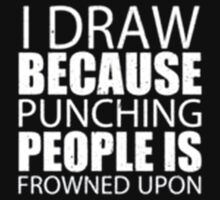 I Draw Because Punching People Is Frowned Upon - T-shirts & Hoodies by anjaneyaarts