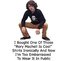 I Bought One Of Those Rory Machell Is Cool Shirts Ironically And Now I'm Too Embarrassed To Wear It In Public Photographic Print