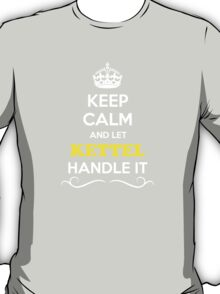 Keep Calm and Let KETTEL Handle it T-Shirt