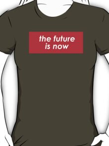 The future is now T-Shirt