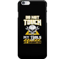 Do Not Touch My Tools Or My Daughter - Custom Tshirt iPhone Case/Skin