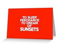 To sleep Perchance to dream of sunsets Greeting Card