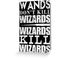 Wands Don't Kill Wizards Wizards Kill Wizards - Custom Tshirt Greeting Card