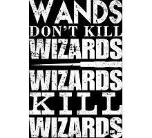 Wands Don't Kill Wizards Wizards Kill Wizards - Custom Tshirt Photographic Print