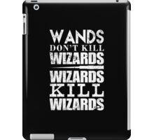Wands Don't Kill Wizards Wizards Kill Wizards - Custom Tshirt iPad Case/Skin
