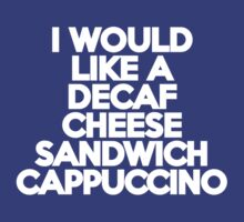 I would like a decaf cheese sandwich cappuccino by onebaretree