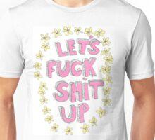 Lets fuck shit up Unisex T-Shirt