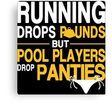 Running Drops Pounds But Pool Players Drop Panties - Custom Tshirt Canvas Print