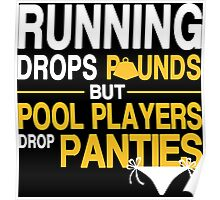 Running Drops Pounds But Pool Players Drop Panties - Custom Tshirt Poster