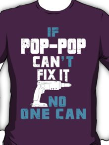 If Pop-Pop Can't Fix It No One Can - Custom Tshirt T-Shirt