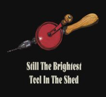 Still the brightest tool in the shed handdrill by bernzweig