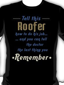 """""""Tell this Roofer how to do his job... and you can tell the doctor the last thing you remember"""" Collection #720197 T-Shirt"""