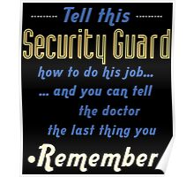 """""""Tell this Security Guard how to do his job... and you can tell the doctor the last thing you remember"""" Collection #720202 Poster"""