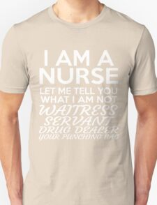 I AM A NURSE LET ME TELL YOU WHAT I AM NOT WAITRESS SERVANT DRUG DEALER YOUR PUNCHING BAG Unisex T-Shirt