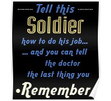 """""""Tell this Soldier how to do his job... and you can tell the doctor the last thing you remember"""" Collection #720204 Poster"""