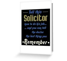 """""""Tell this Solicitor how to do his job... and you can tell the doctor the last thing you remember"""" Collection #720205 Greeting Card"""