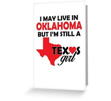 I MAY LIVE IN OKLAHOMA BUT I'M STILL A TEXAS GIRL Greeting Card