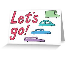 let's go! Greeting Card