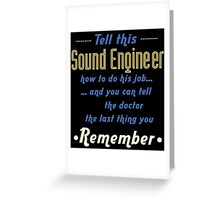 """""""Tell this Sound Engineer how to do his job... and you can tell the doctor the last thing you remember"""" Collection #720207 Greeting Card"""