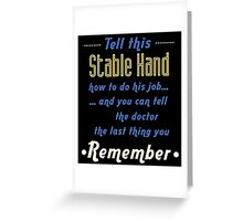 """""""Tell this Stable Hand how to do his job... and you can tell the doctor the last thing you remember"""" Collection #720208 Greeting Card"""
