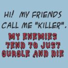 "My friends call me ""Killer"" by Marc Grossberg"