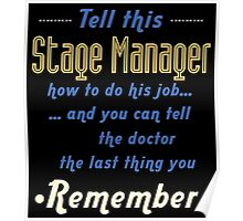 """""""Tell this Stage Manager how to do his job... and you can tell the doctor the last thing you remember"""" Collection #720209 Poster"""