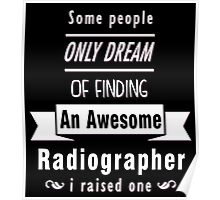 """""""Some People Only Dream of Finding An Awesome Radiographer. I Raised One"""" Collection #710195 Poster"""