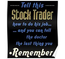 """""""Tell this Stock Trader how to do his job... and you can tell the doctor the last thing you remember"""" Collection #720211 Poster"""